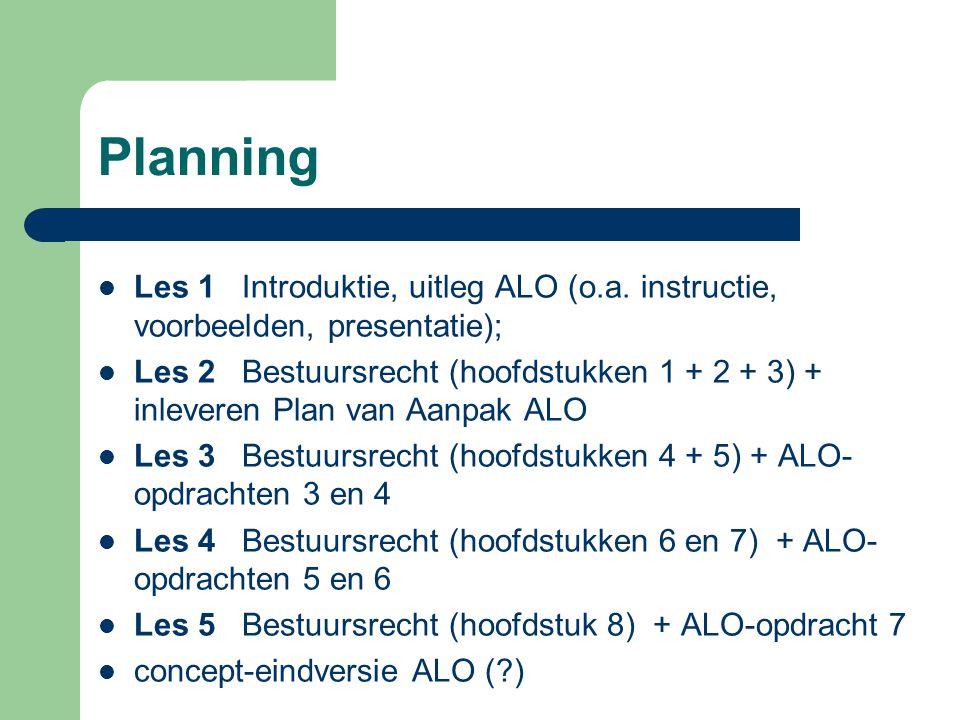 Planning Les 1 Introduktie, uitleg ALO (o.a. instructie, voorbeelden, presentatie);