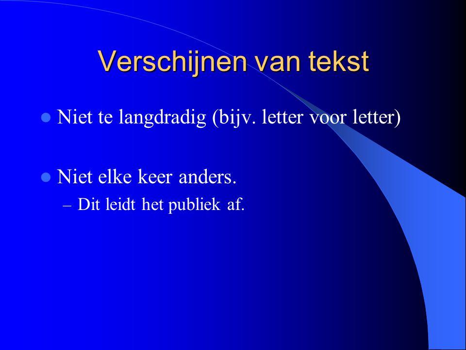 Verschijnen van tekst Niet te langdradig (bijv. letter voor letter)