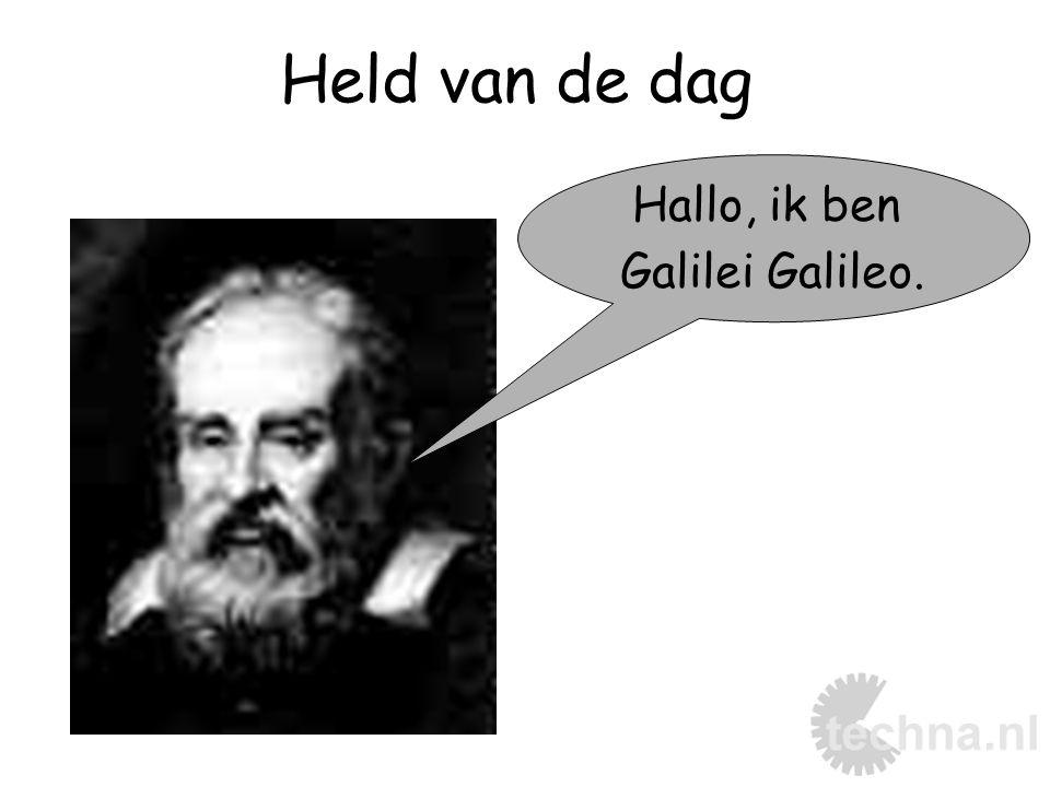 Held van de dag Hallo, ik ben Galilei Galileo.