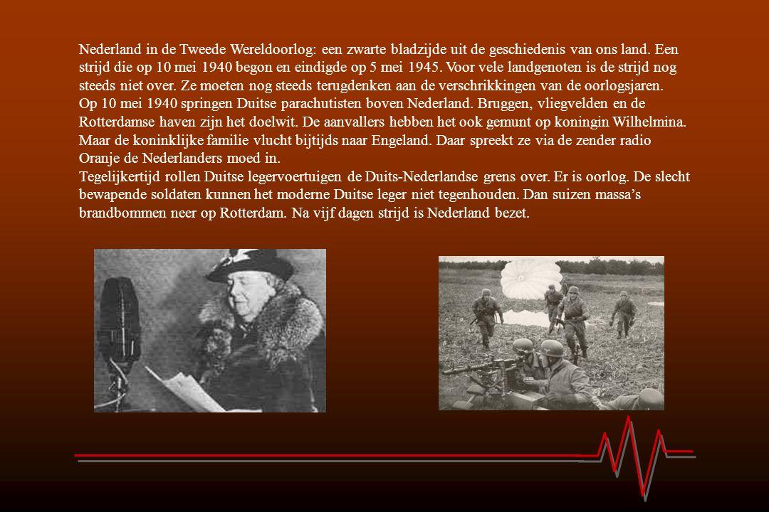 Nederland in de Tweede Wereldoorlog: een zwarte bladzijde uit de geschiedenis van ons land. Een strijd die op 10 mei 1940 begon en eindigde op 5 mei 1945. Voor vele landgenoten is de strijd nog steeds niet over. Ze moeten nog steeds terugdenken aan de verschrikkingen van de oorlogsjaren.