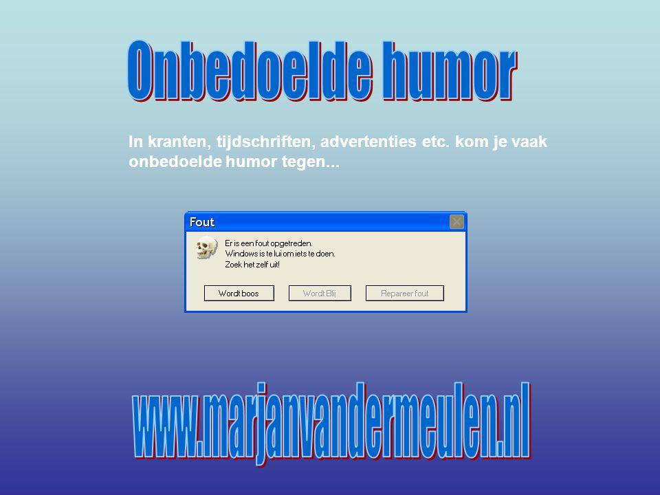 Onbedoelde humor www.marjanvandermeulen.nl