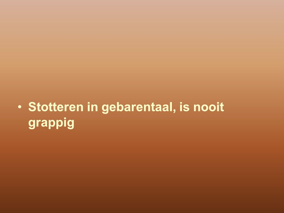 Stotteren in gebarentaal, is nooit grappig