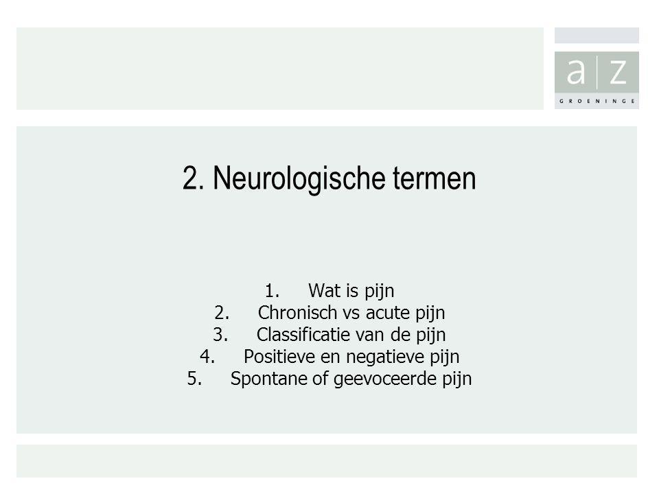 2. Neurologische termen Wat is pijn Chronisch vs acute pijn
