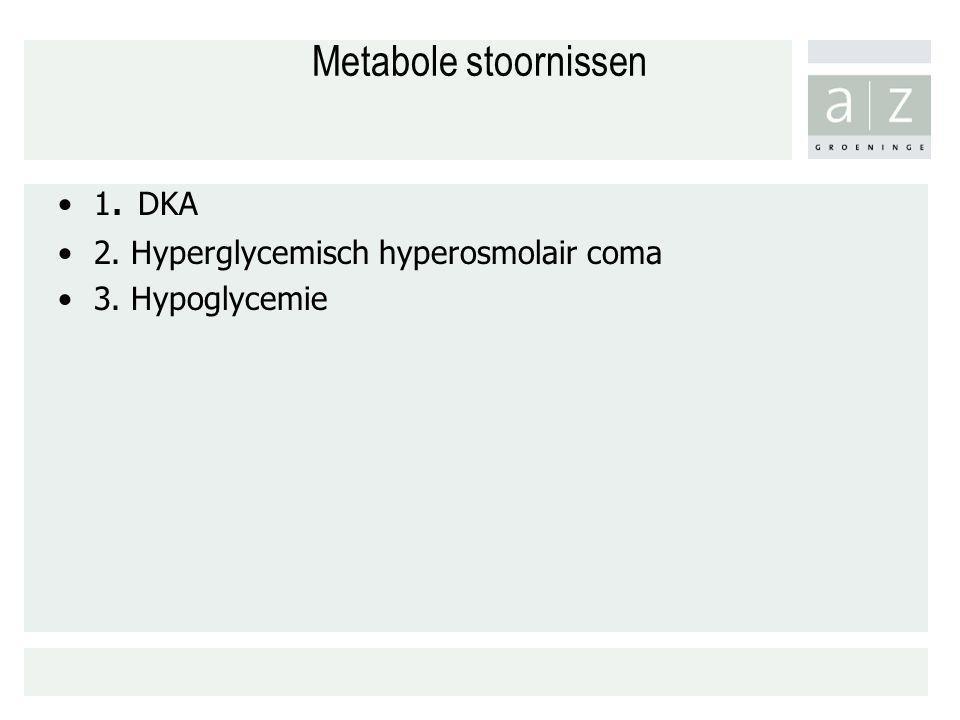 Metabole stoornissen 1. DKA 2. Hyperglycemisch hyperosmolair coma