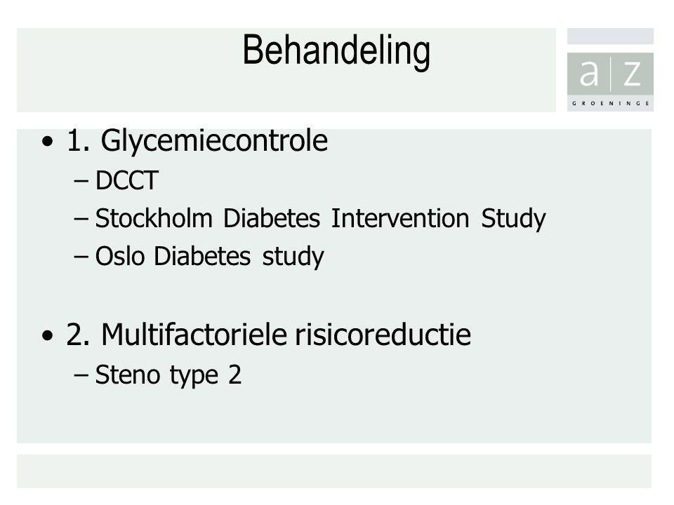 Behandeling 1. Glycemiecontrole 2. Multifactoriele risicoreductie DCCT
