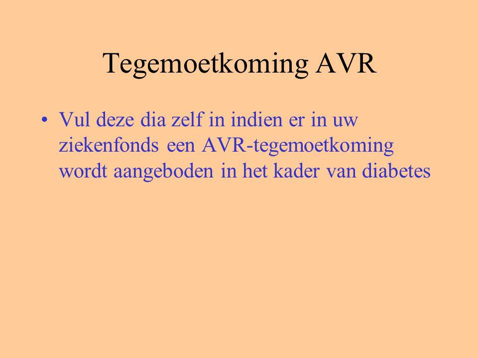 Tegemoetkoming AVR Vul deze dia zelf in indien er in uw ziekenfonds een AVR-tegemoetkoming wordt aangeboden in het kader van diabetes.