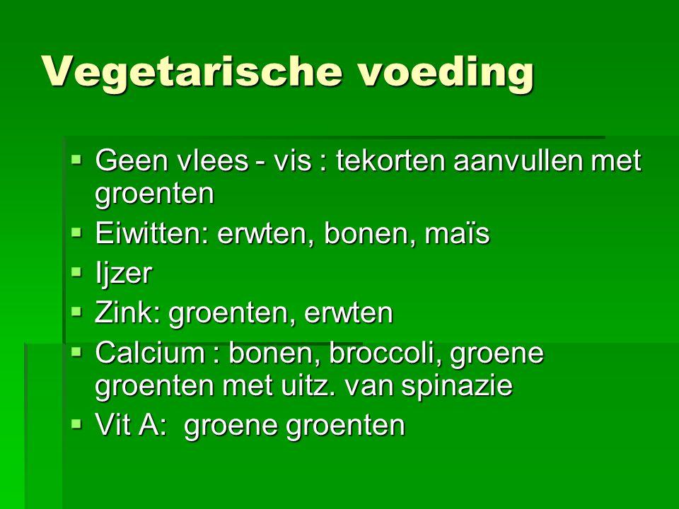 Vegetarische voeding Geen vlees - vis : tekorten aanvullen met groenten. Eiwitten: erwten, bonen, maïs.