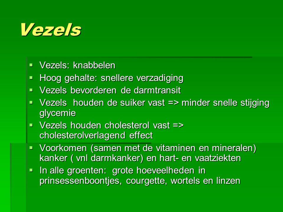 Vezels Vezels: knabbelen Hoog gehalte: snellere verzadiging