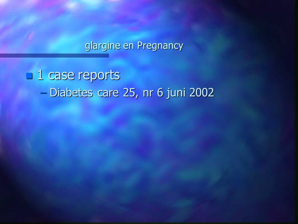 glargine en Pregnancy 1 case reports Diabetes care 25, nr 6 juni 2002