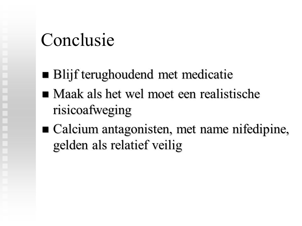 Conclusie Blijf terughoudend met medicatie