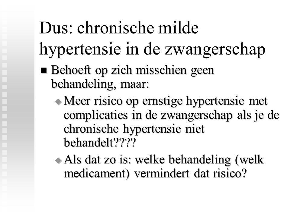 Dus: chronische milde hypertensie in de zwangerschap