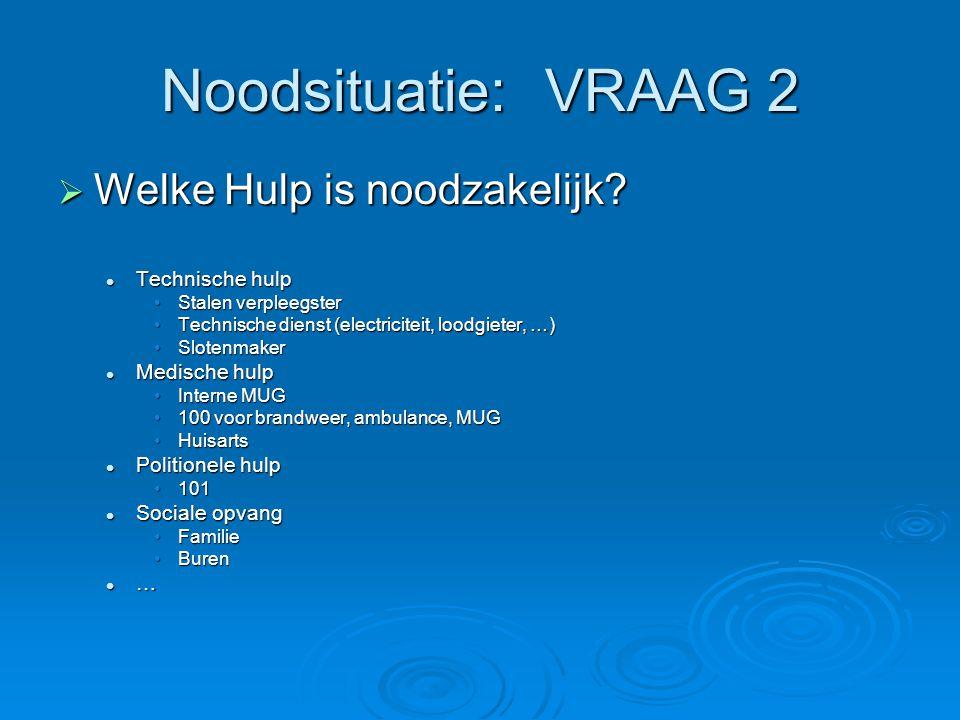Noodsituatie: VRAAG 2 Welke Hulp is noodzakelijk Technische hulp