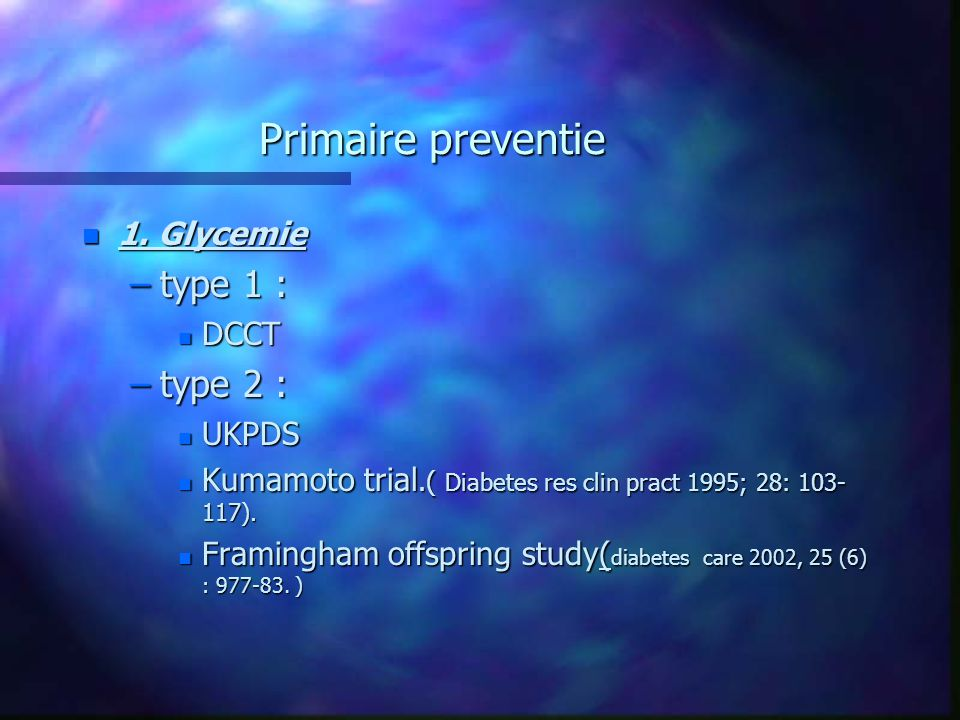 Primaire preventie type 1 : type 2 : 1. Glycemie DCCT UKPDS