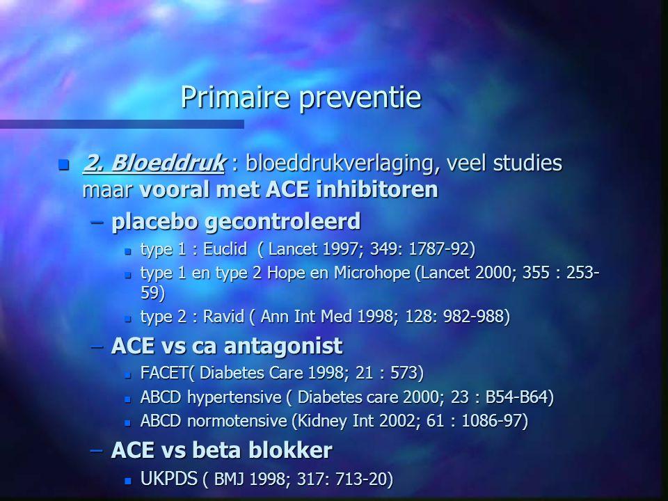 Primaire preventie 2. Bloeddruk : bloeddrukverlaging, veel studies maar vooral met ACE inhibitoren.