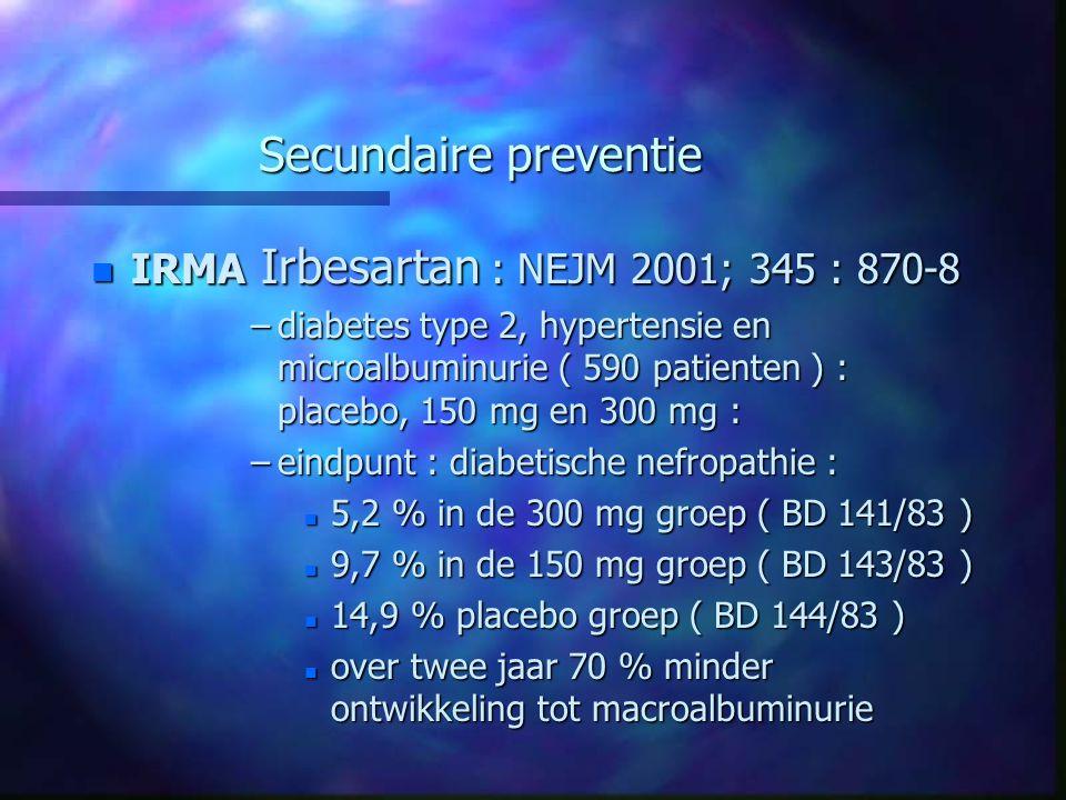 Secundaire preventie IRMA Irbesartan : NEJM 2001; 345 : 870-8