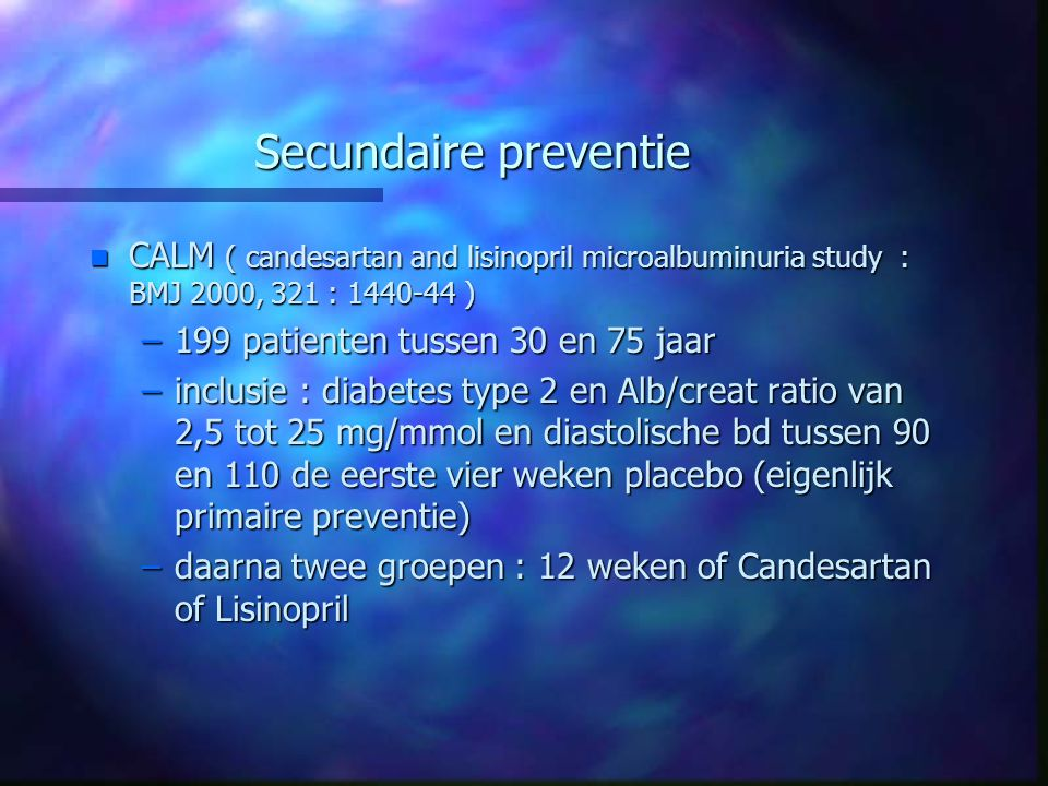 Secundaire preventie CALM ( candesartan and lisinopril microalbuminuria study : BMJ 2000, 321 : 1440-44 )