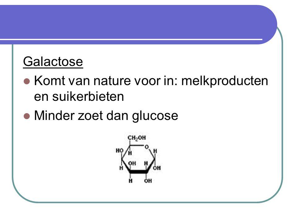 Galactose Komt van nature voor in: melkproducten en suikerbieten Minder zoet dan glucose