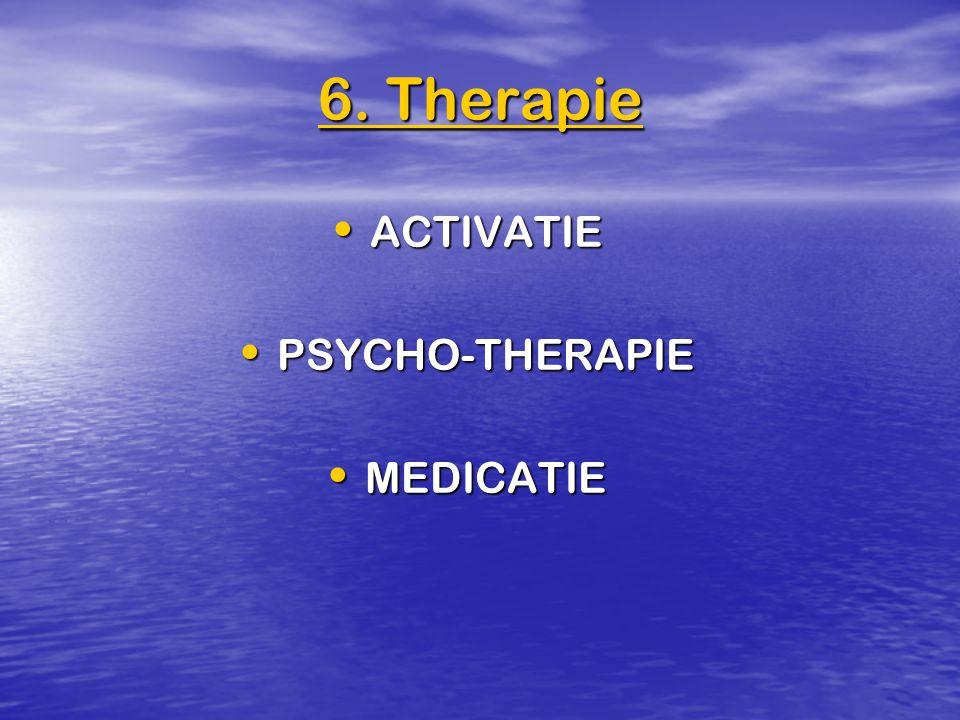 6. Therapie ACTIVATIE PSYCHO-THERAPIE MEDICATIE