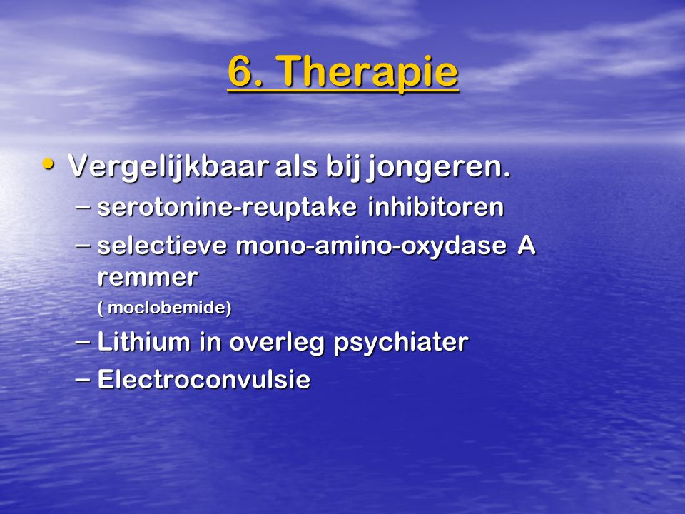 6. Therapie Vergelijkbaar als bij jongeren.