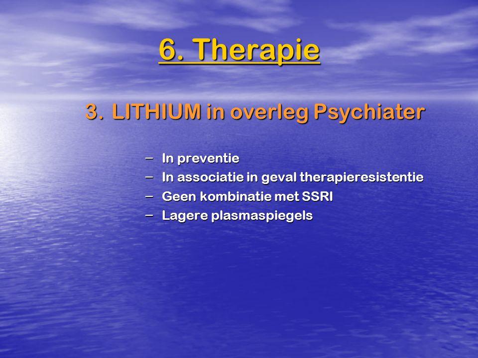 6. Therapie 3. LITHIUM in overleg Psychiater In preventie