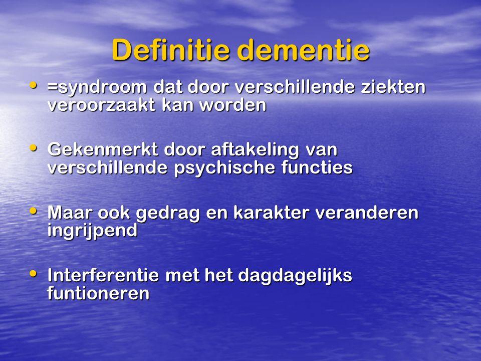 Definitie dementie =syndroom dat door verschillende ziekten veroorzaakt kan worden. Gekenmerkt door aftakeling van verschillende psychische functies.