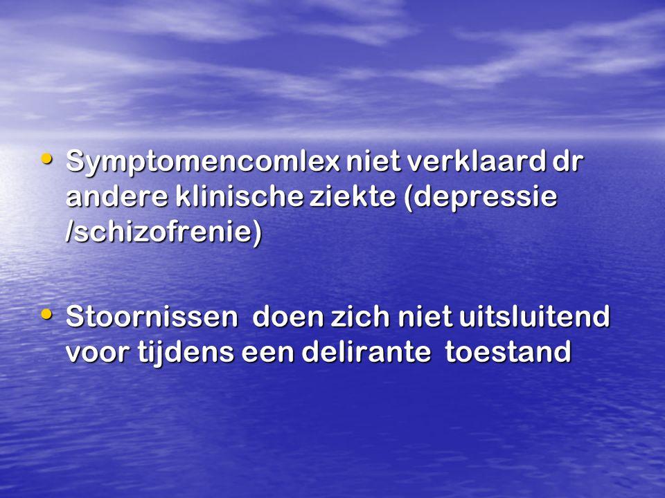 Symptomencomlex niet verklaard dr andere klinische ziekte (depressie /schizofrenie)