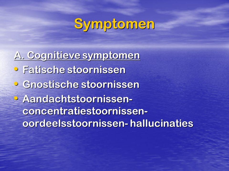 Symptomen A. Cognitieve symptomen Fatische stoornissen