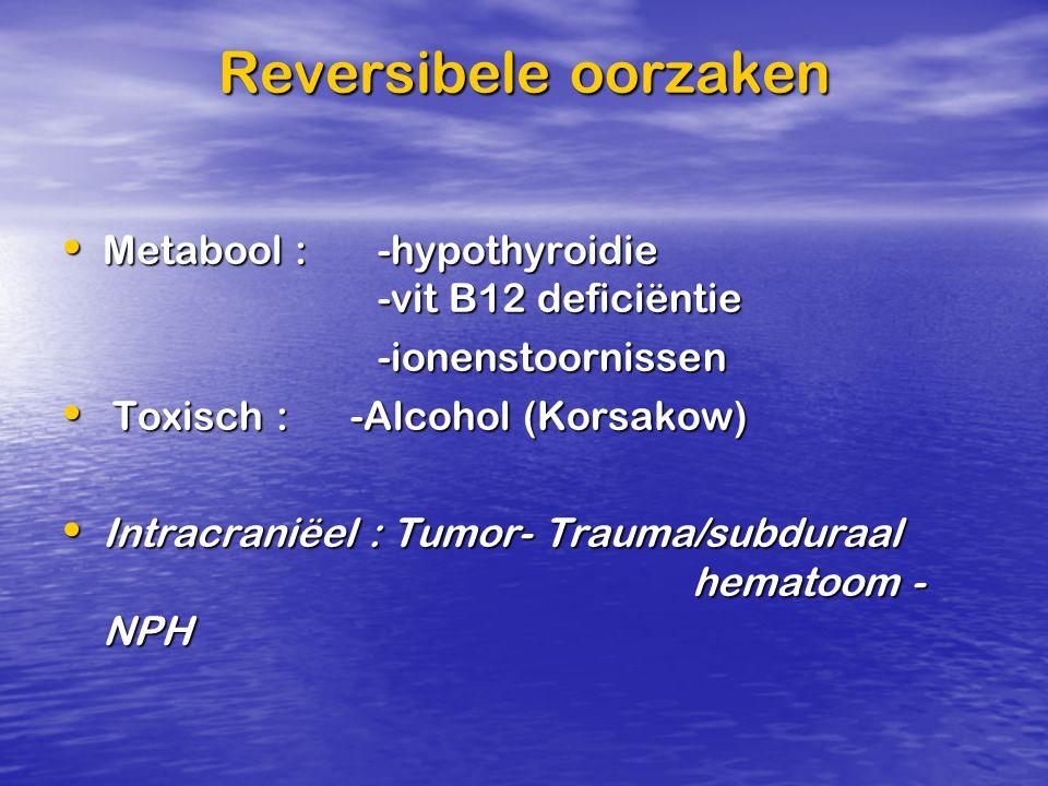 Reversibele oorzaken Metabool : -hypothyroidie -vit B12 deficiëntie
