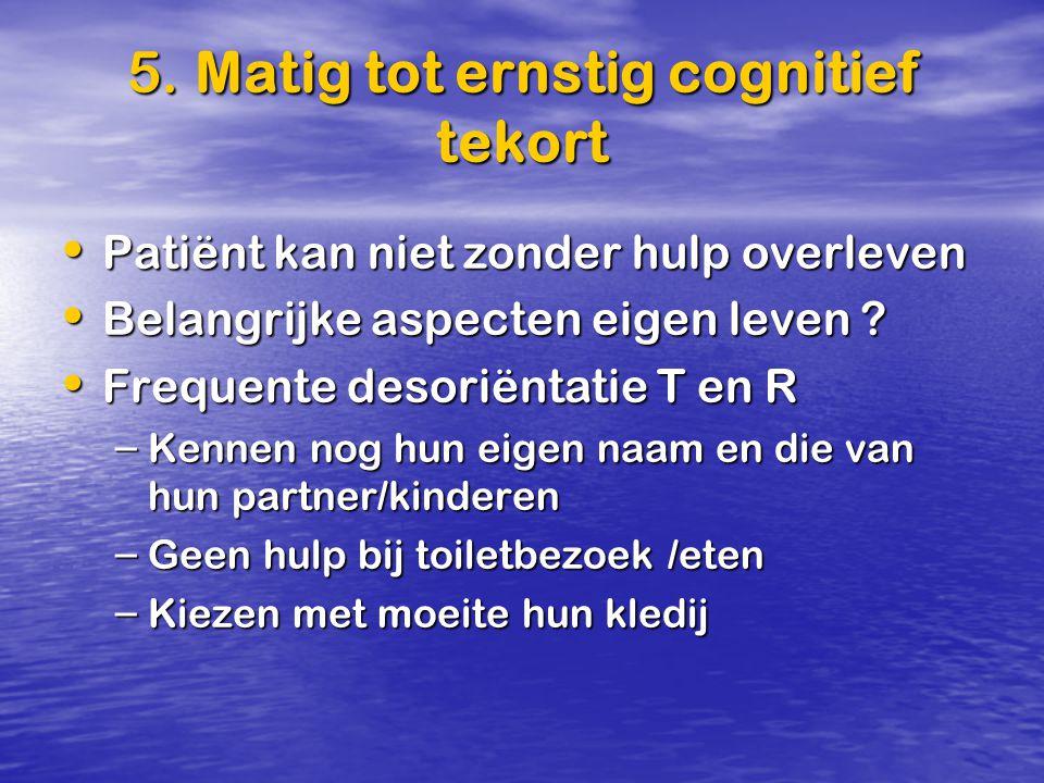 5. Matig tot ernstig cognitief tekort