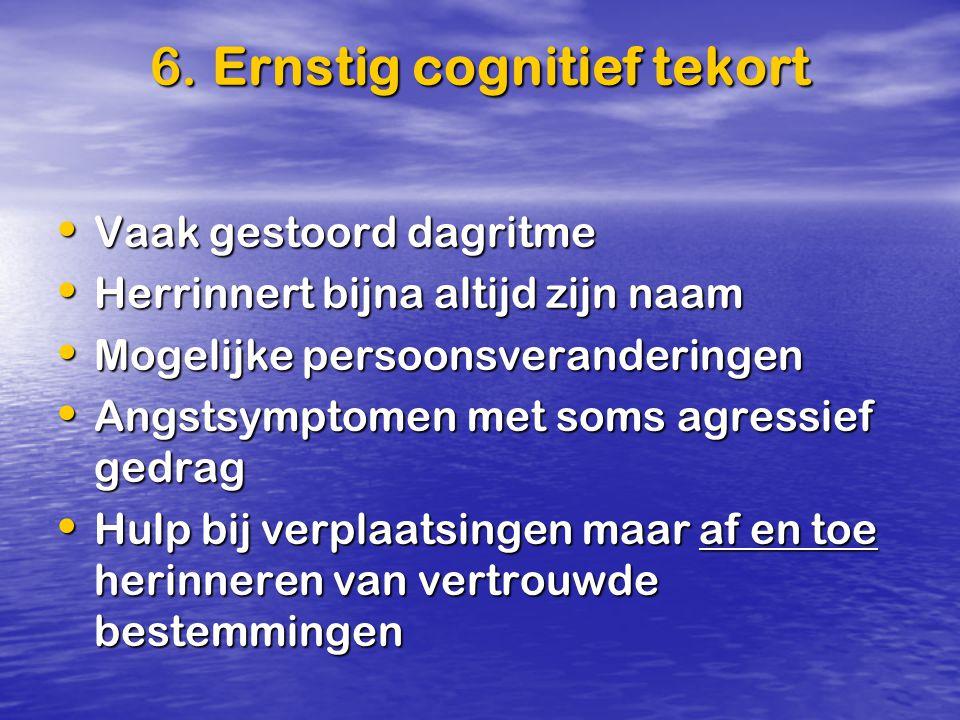 6. Ernstig cognitief tekort