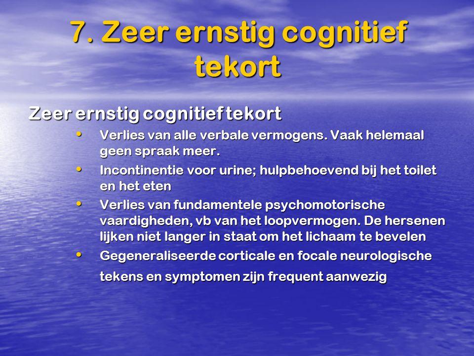 7. Zeer ernstig cognitief tekort
