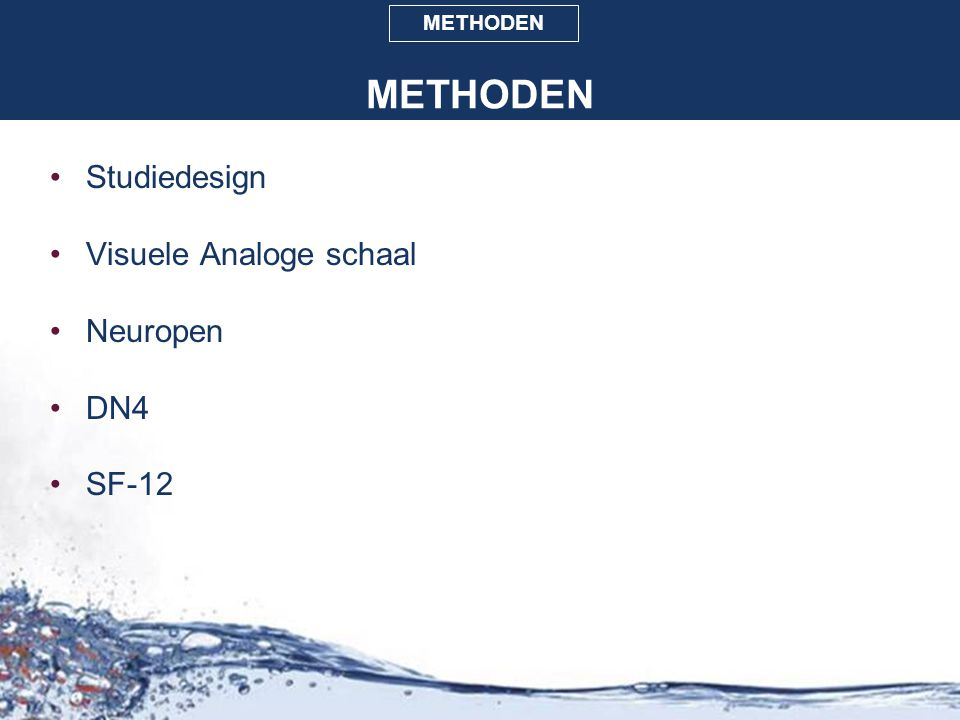 METHODEN Studiedesign Visuele Analoge schaal Neuropen DN4 SF-12