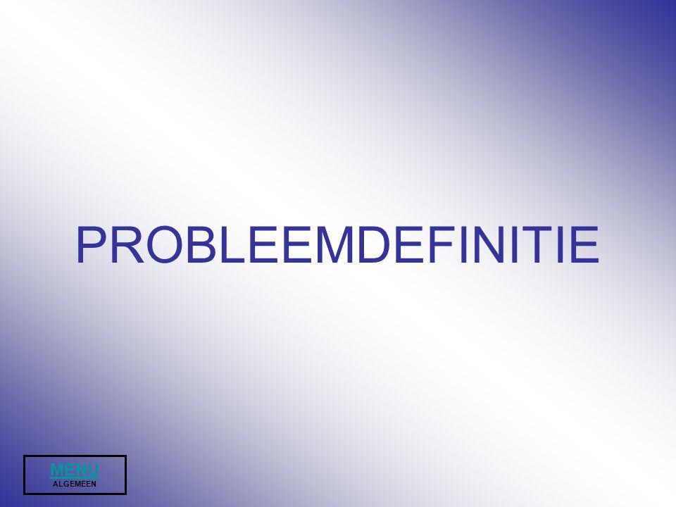 PROBLEEMDEFINITIE MENU ALGEMEEN