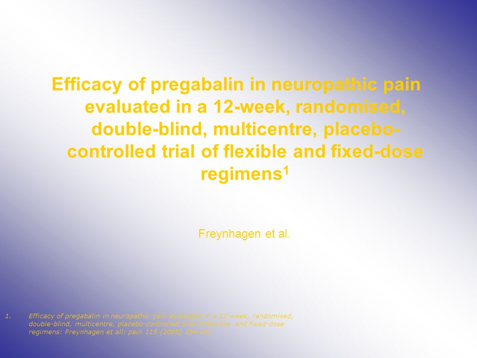 Efficacy of pregabalin in neuropathic pain evaluated in a 12-week, randomised, double-blind, multicentre, placebo-controlled trial of flexible and fixed-dose regimens1