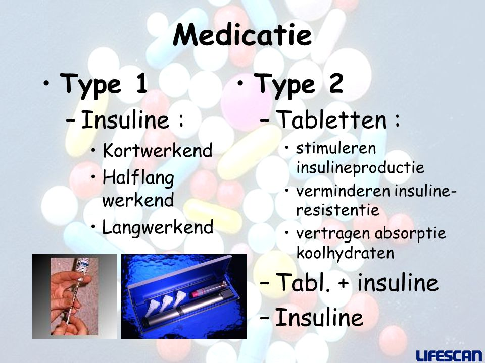 Medicatie Type 1 Type 2 Insuline : Tabletten : Tabl. + insuline
