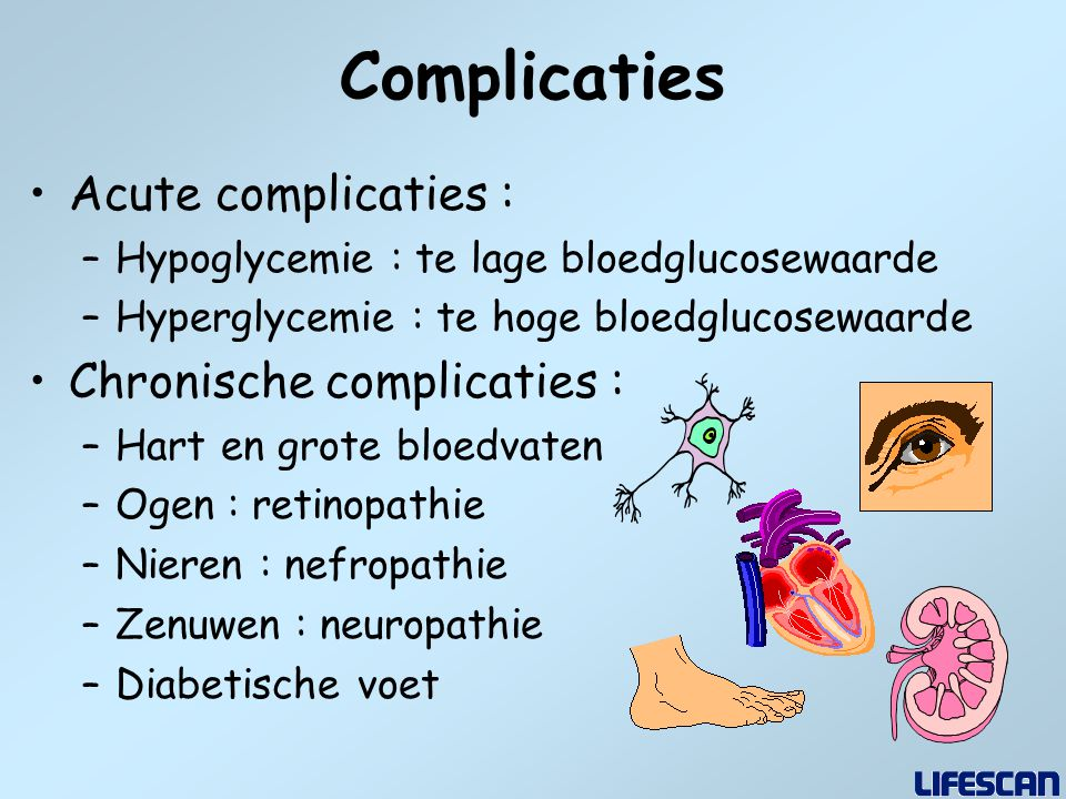 Complicaties Acute complicaties : Chronische complicaties :