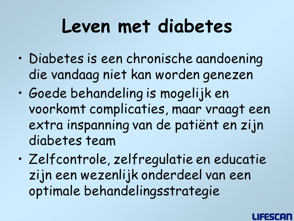 Leven met diabetes Diabetes is een chronische aandoening die vandaag niet kan worden genezen.