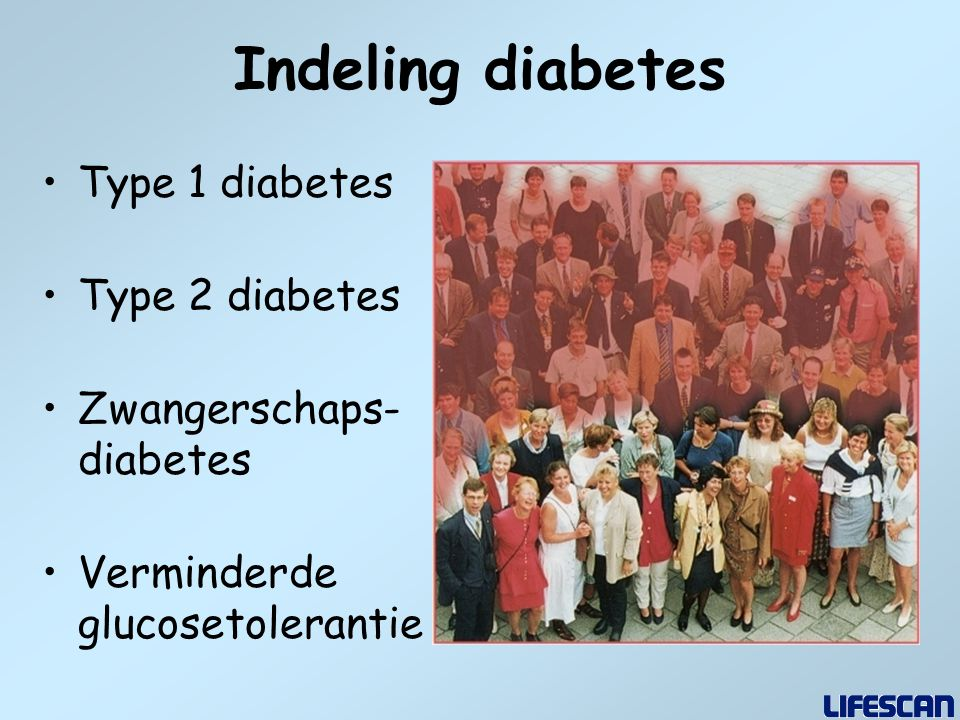 Indeling diabetes Type 1 diabetes Type 2 diabetes