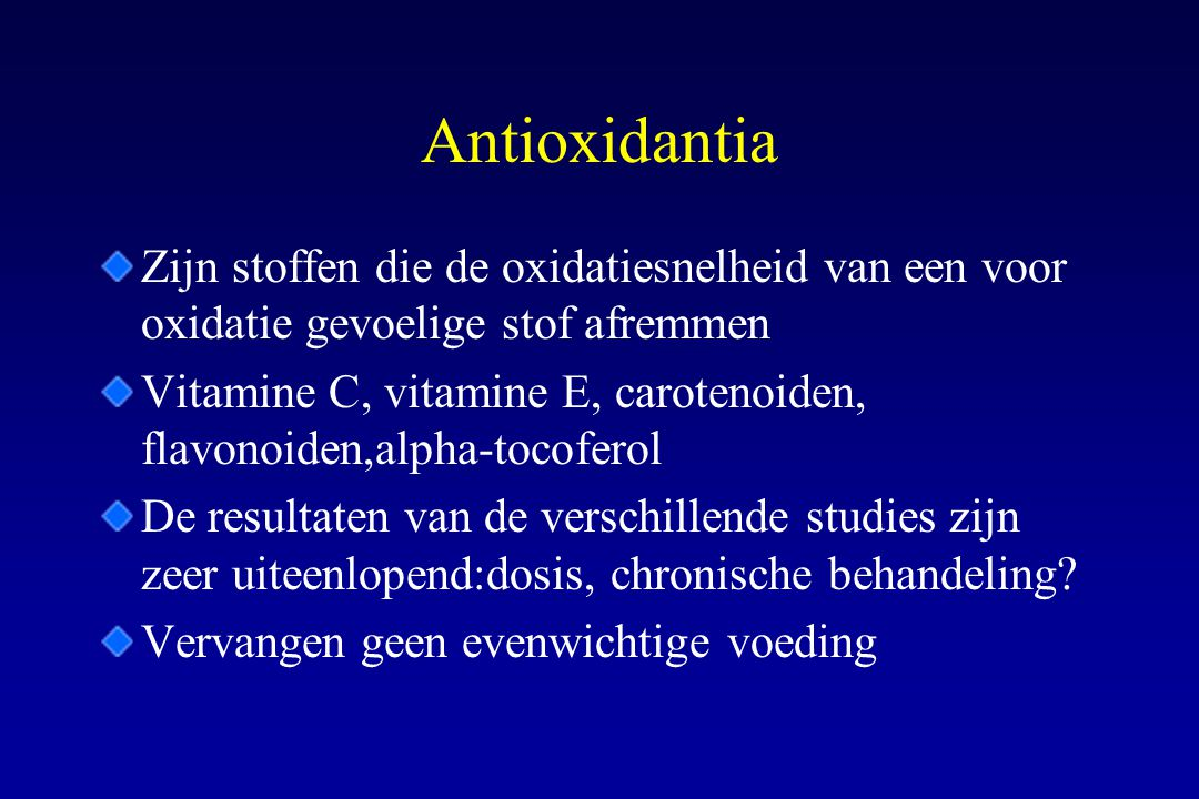 Antioxidantia Zijn stoffen die de oxidatiesnelheid van een voor oxidatie gevoelige stof afremmen.