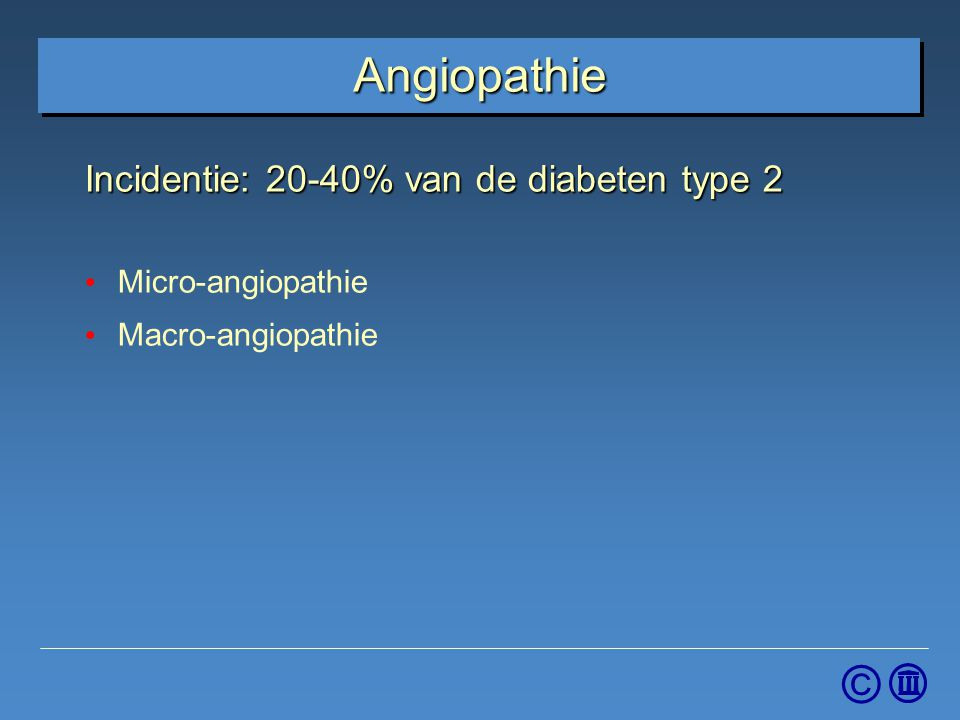 Angiopathie Incidentie: 20-40% van de diabeten type 2