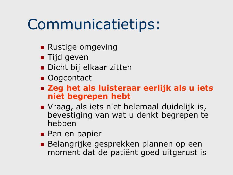 Communicatietips: Rustige omgeving Tijd geven Dicht bij elkaar zitten