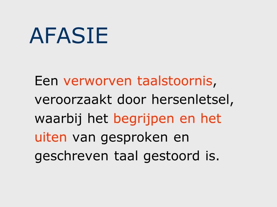 AFASIE Een verworven taalstoornis, veroorzaakt door hersenletsel,