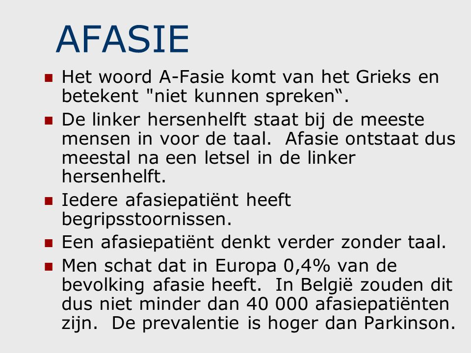 AFASIE Het woord A-Fasie komt van het Grieks en betekent niet kunnen spreken .