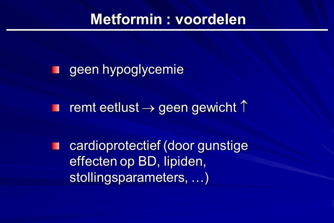 Metformin : voordelen geen hypoglycemie remt eetlust  geen gewicht 