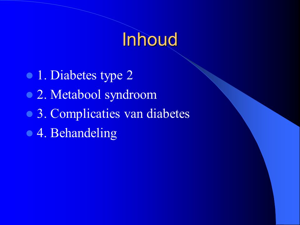 Inhoud 1. Diabetes type 2 2. Metabool syndroom