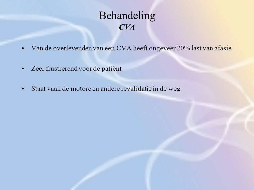 Behandeling CVA Van de overlevenden van een CVA heeft ongeveer 20% last van afasie. Zeer frustrerend voor de patiënt.