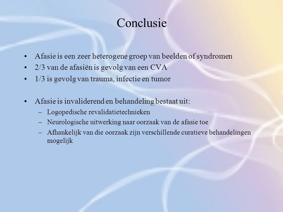 Conclusie Afasie is een zeer heterogene groep van beelden of syndromen