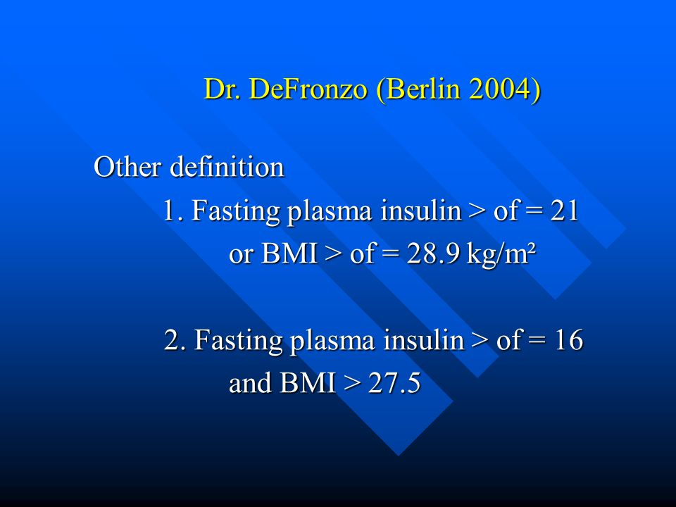 1. Fasting plasma insulin > of = 21 or BMI > of = 28.9 kg/m²