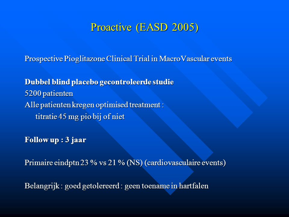 Proactive (EASD 2005) Prospective Pioglitazone Clinical Trial in MacroVascular events. Dubbel blind placebo gecontroleerde studie.