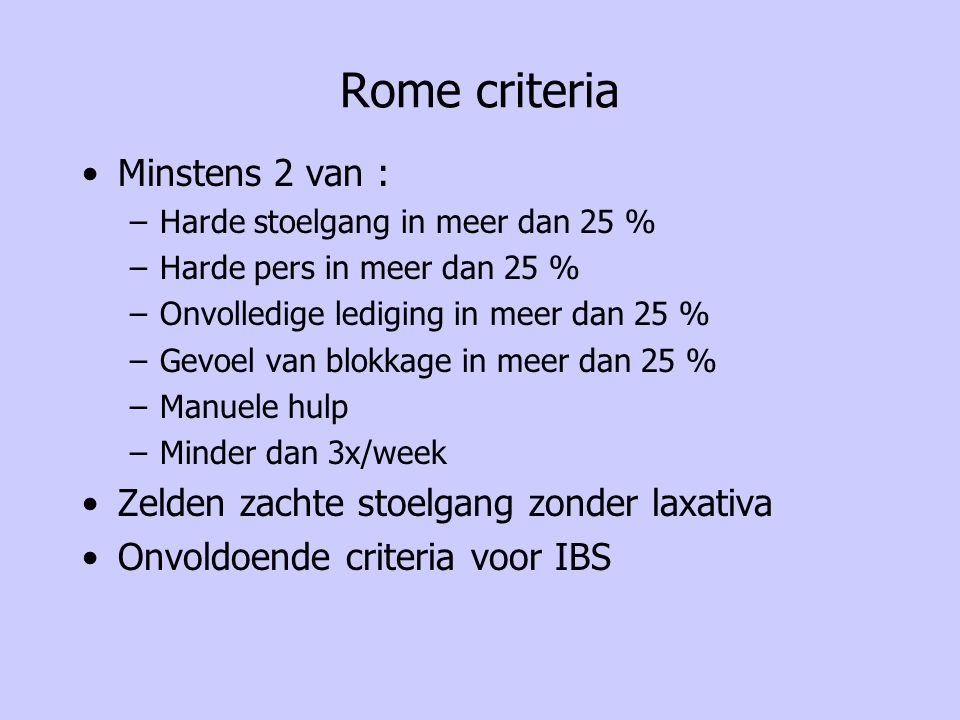 Rome criteria Minstens 2 van : Zelden zachte stoelgang zonder laxativa